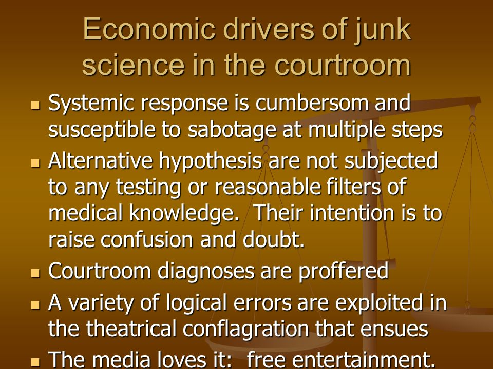 Economic drivers of junk science in the courtroom