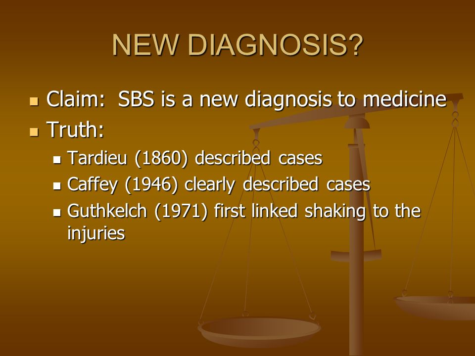 NEW DIAGNOSIS Claim: SBS is a new diagnosis to medicine Truth: