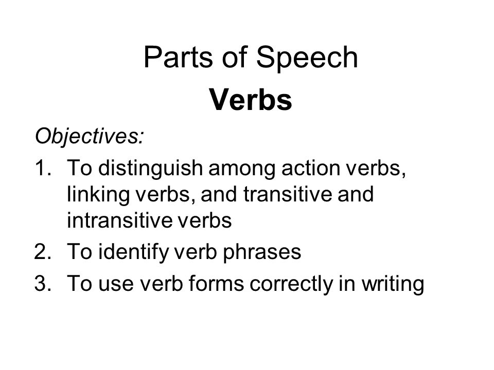 Parts of Speech Verbs Objectives: