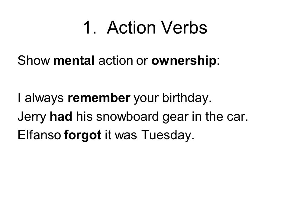 1. Action Verbs Show mental action or ownership:
