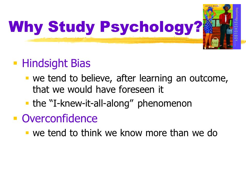 Why Study Psychology Hindsight Bias Overconfidence