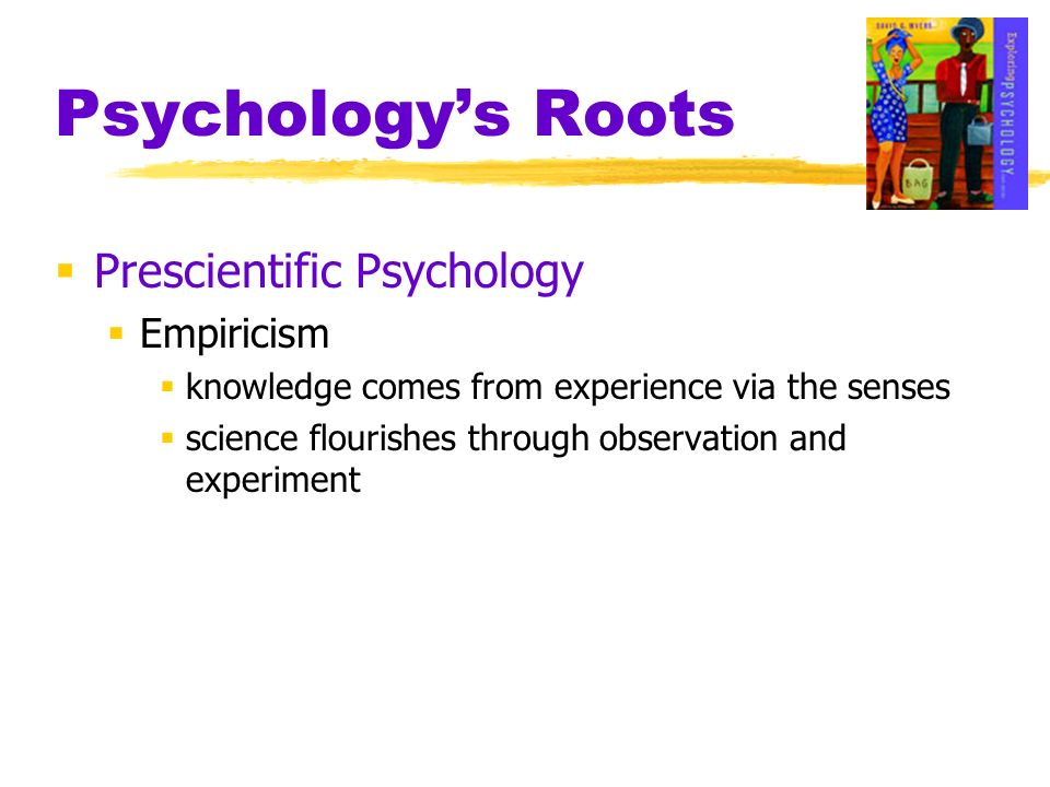 Psychology's Roots Prescientific Psychology Empiricism