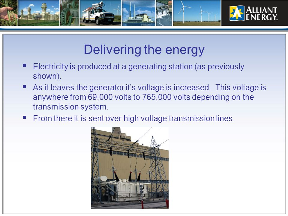 Delivering the energy Electricity is produced at a generating station (as previously shown).