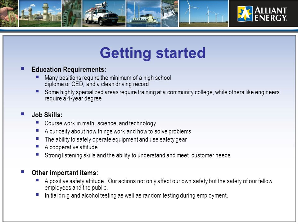 Getting started Education Requirements: Job Skills: