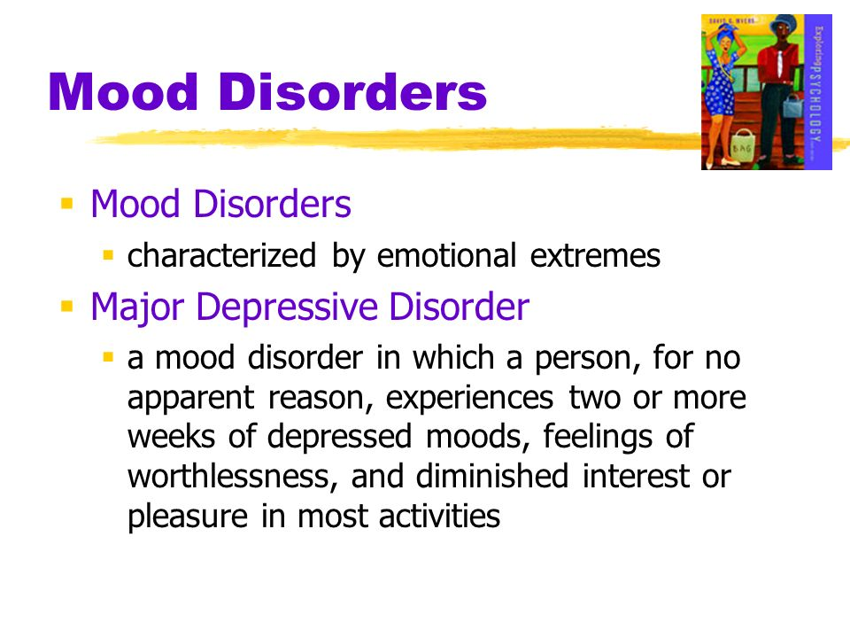Mood Disorders Mood Disorders Major Depressive Disorder