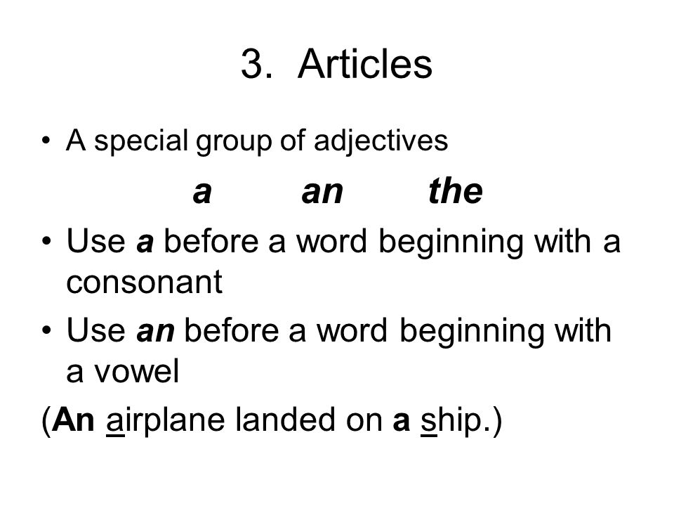 3. Articles a an the Use a before a word beginning with a consonant