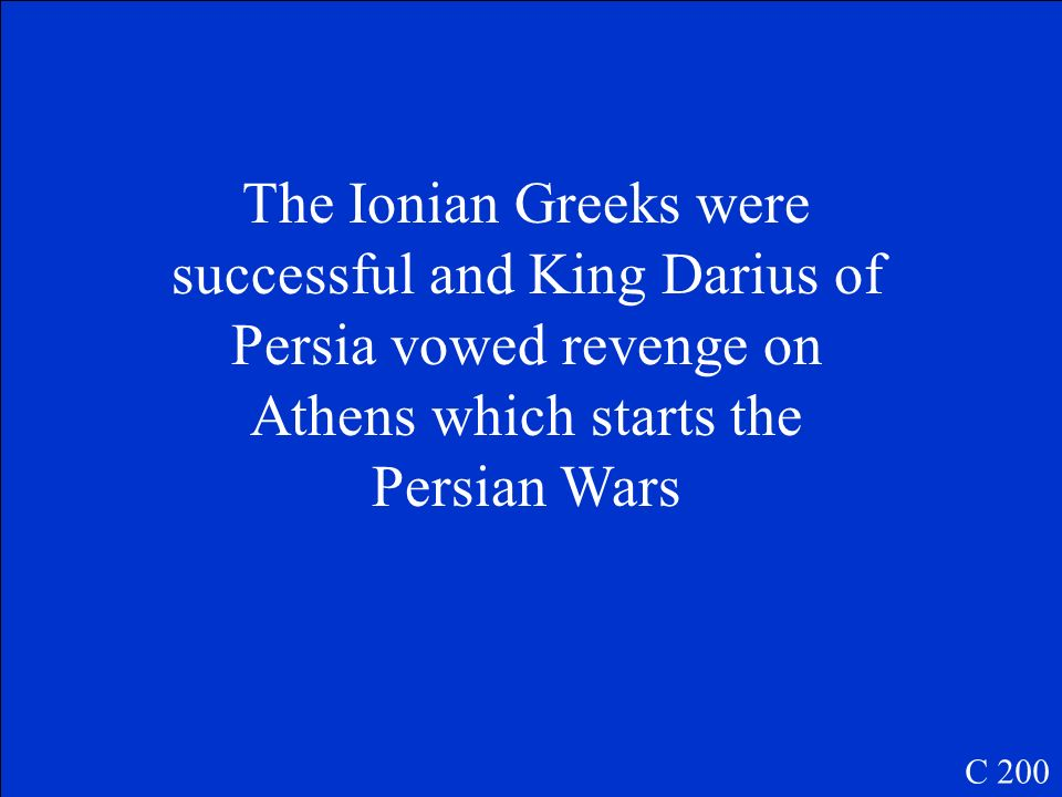 The Ionian Greeks were successful and King Darius of Persia vowed revenge on Athens which starts the Persian Wars