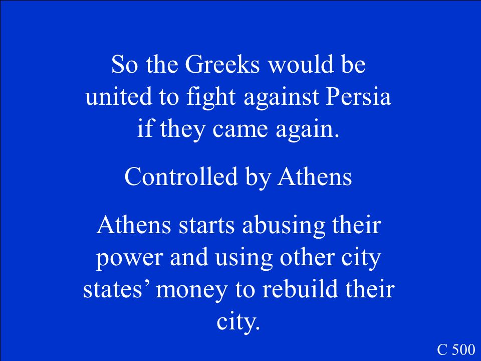 So the Greeks would be united to fight against Persia if they came again.