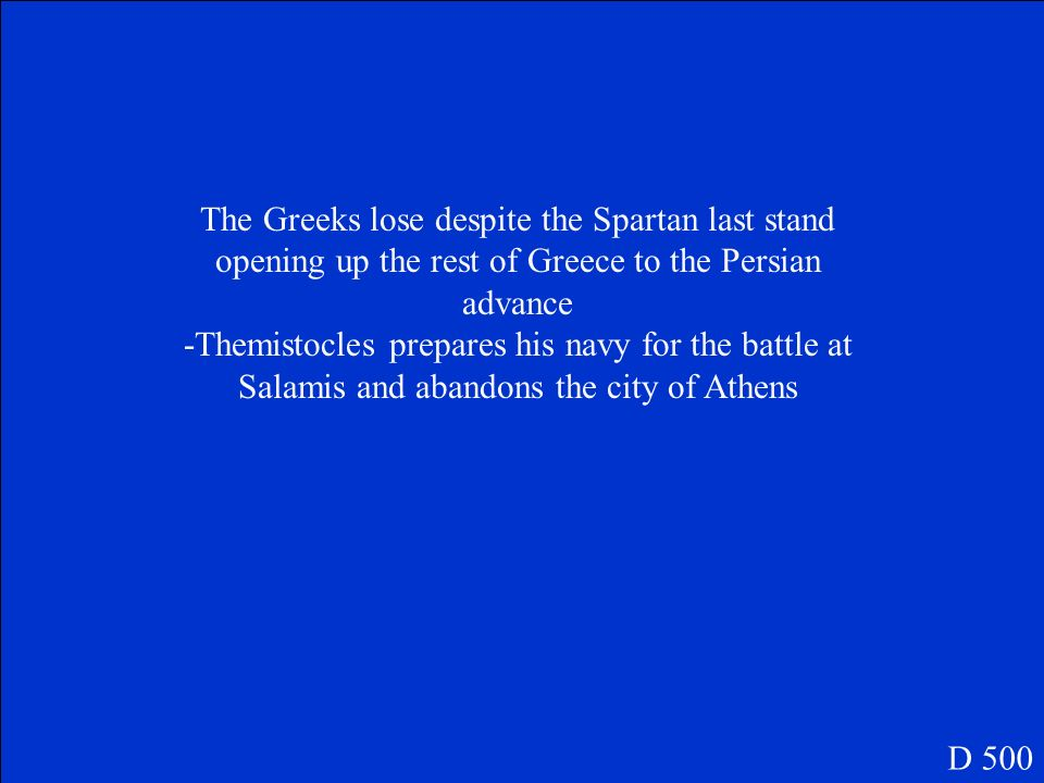 The Greeks lose despite the Spartan last stand opening up the rest of Greece to the Persian advance