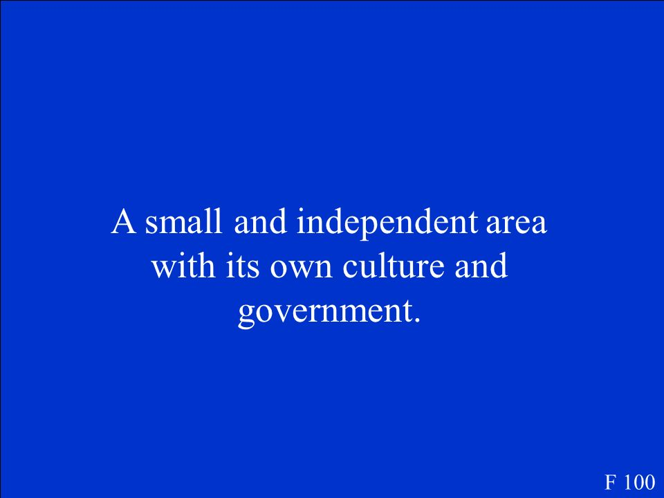A small and independent area with its own culture and government.