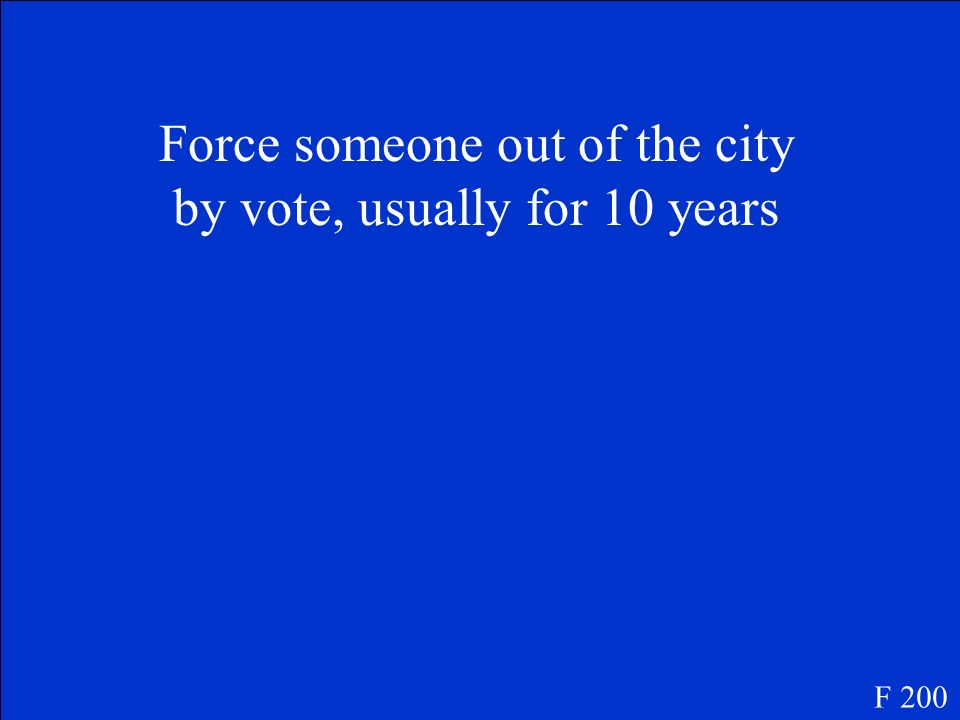 Force someone out of the city by vote, usually for 10 years