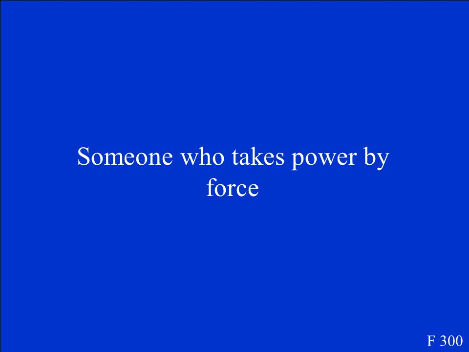 Someone who takes power by force