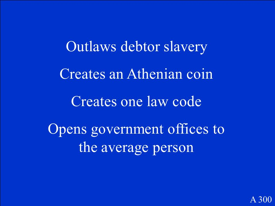 Outlaws debtor slavery Creates an Athenian coin Creates one law code
