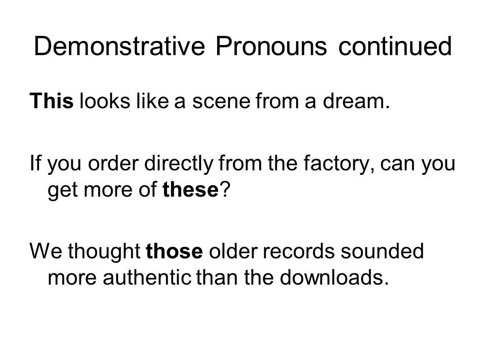 Demonstrative Pronouns continued