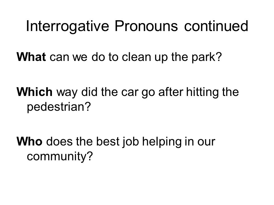 Interrogative Pronouns continued