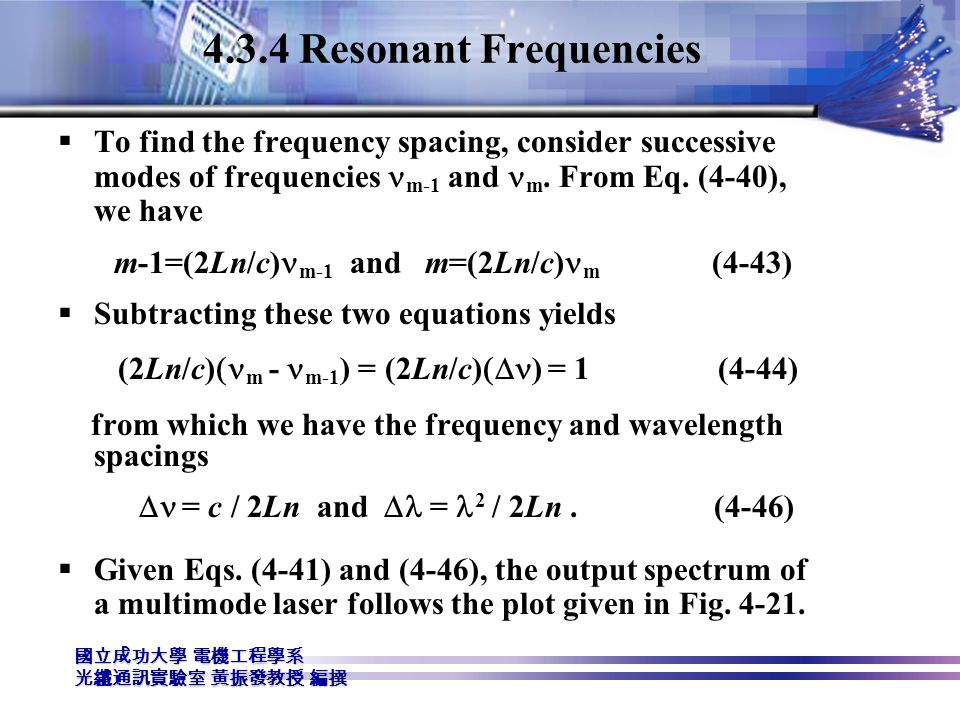 4.3.4 Resonant Frequencies To find the frequency spacing, consider successive modes of frequencies nm-1 and nm. From Eq. (4-40), we have.