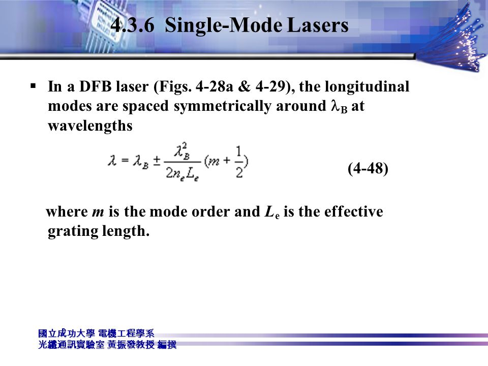 4.3.6 Single-Mode Lasers In a DFB laser (Figs. 4-28a & 4-29), the longitudinal modes are spaced symmetrically around lB at wavelengths.