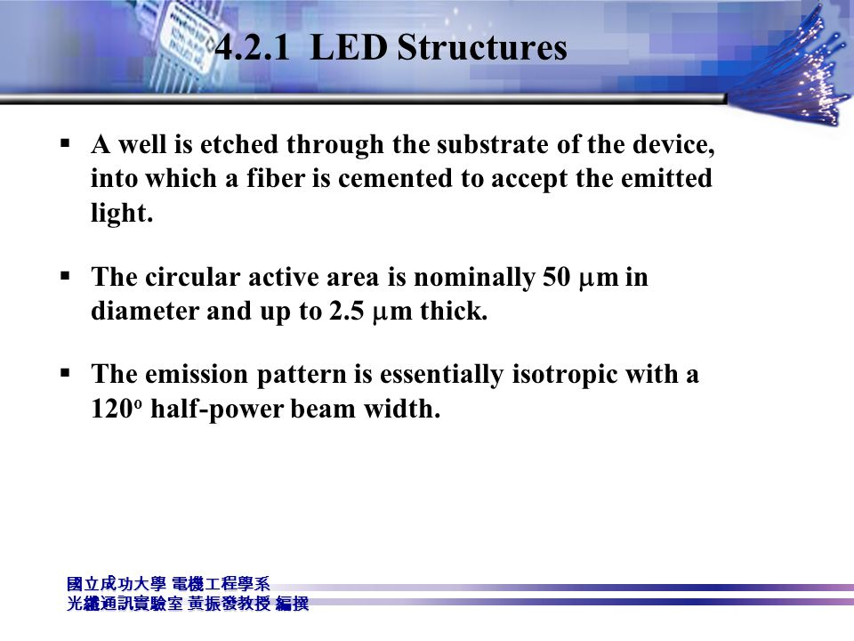 4.2.1 LED Structures A well is etched through the substrate of the device, into which a fiber is cemented to accept the emitted light.