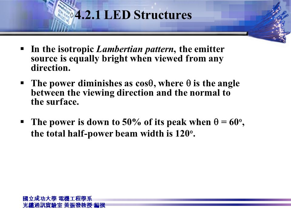 4.2.1 LED Structures In the isotropic Lambertian pattern, the emitter source is equally bright when viewed from any direction.