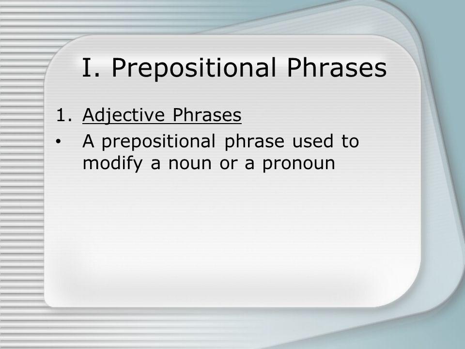 I. Prepositional Phrases