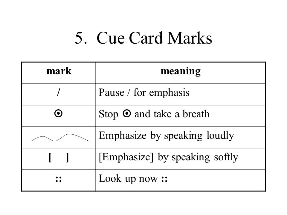 5. Cue Card Marks mark meaning / Pause / for emphasis 