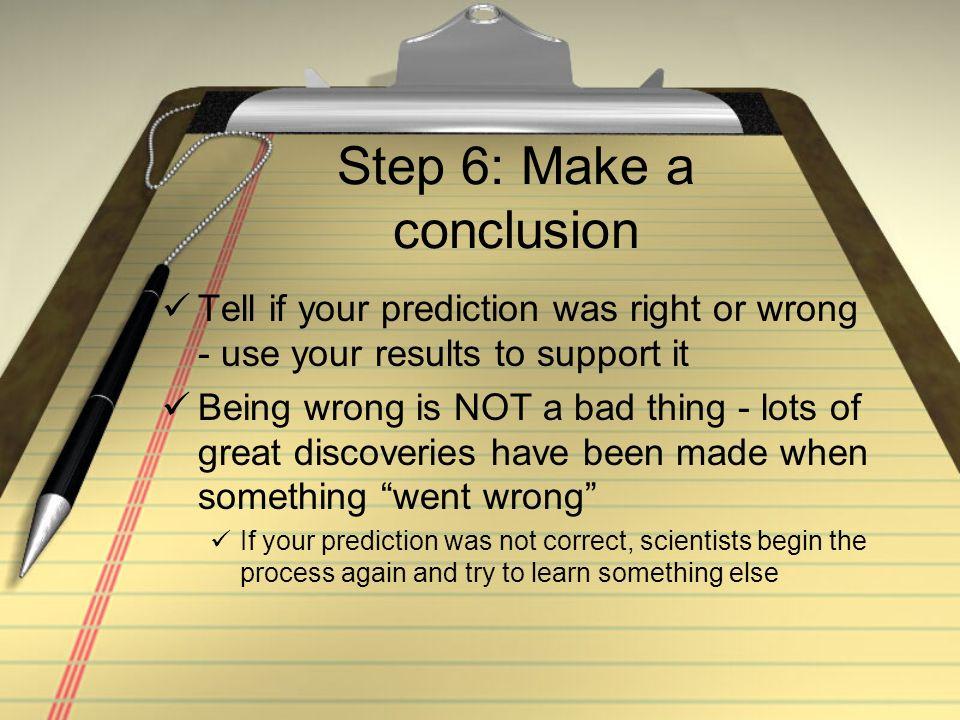 Step 6: Make a conclusion