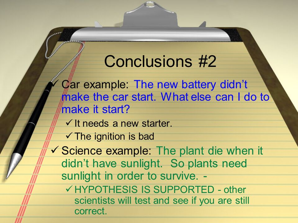 Conclusions #2 Car example: The new battery didn't make the car start. What else can I do to make it start