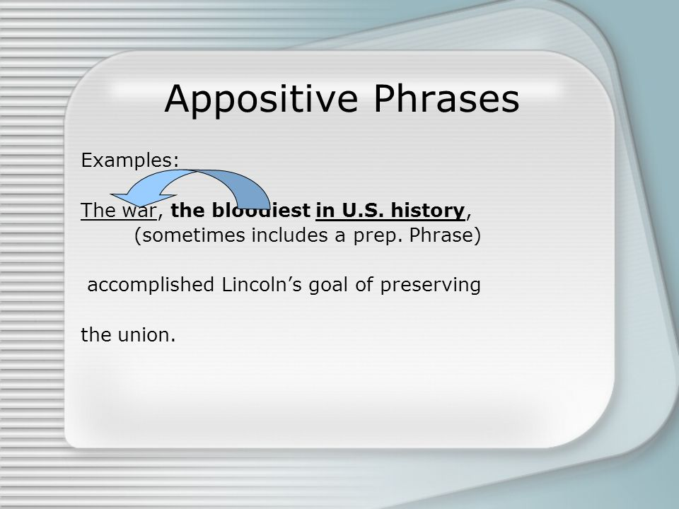 Appositive Phrases Examples: The war, the bloodiest in U.S. history,