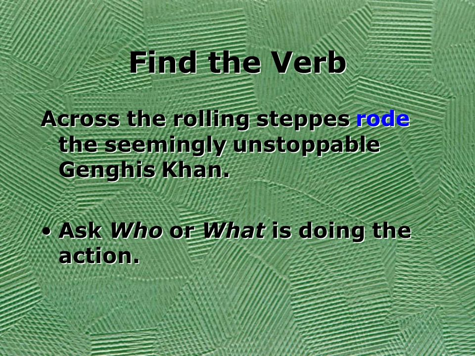 Find the Verb Across the rolling steppes rode the seemingly unstoppable Genghis Khan.