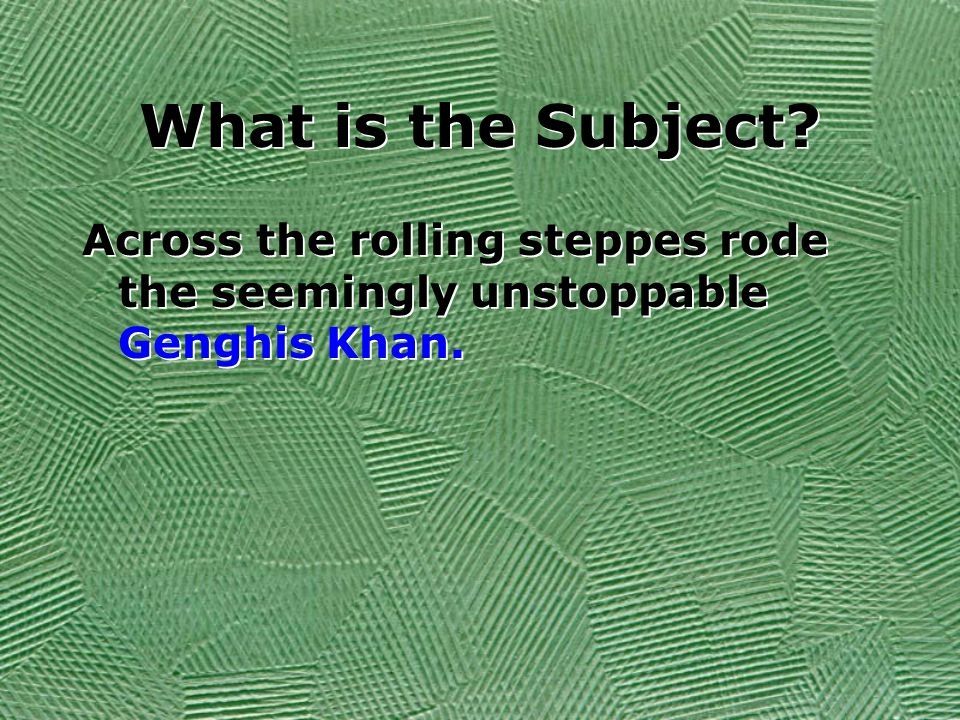 What is the Subject Across the rolling steppes rode the seemingly unstoppable Genghis Khan.
