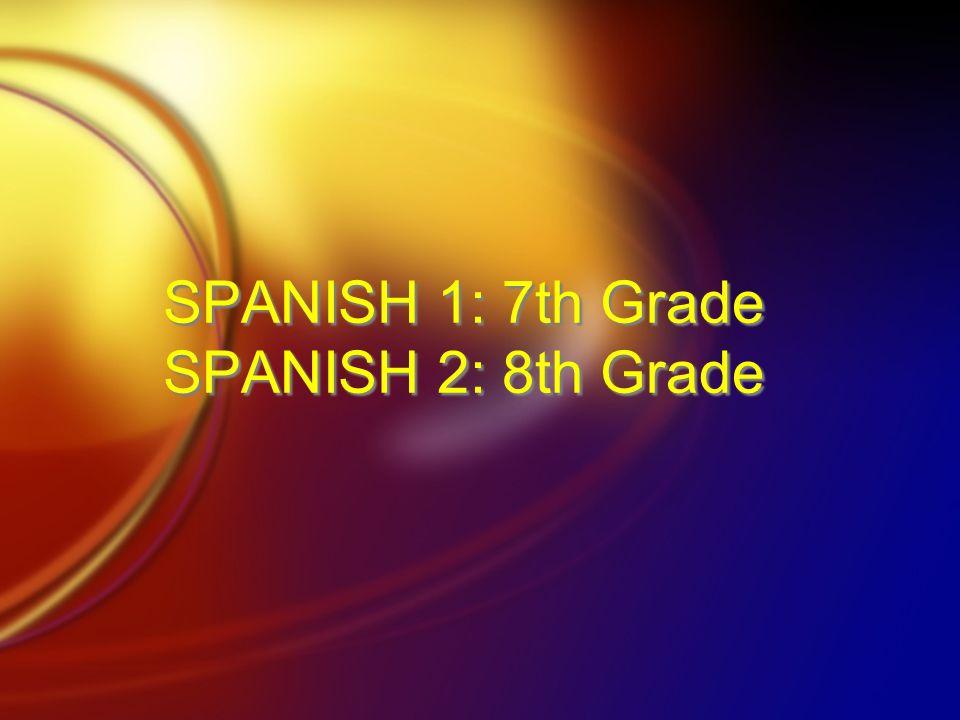 SPANISH 1: 7th Grade SPANISH 2: 8th Grade