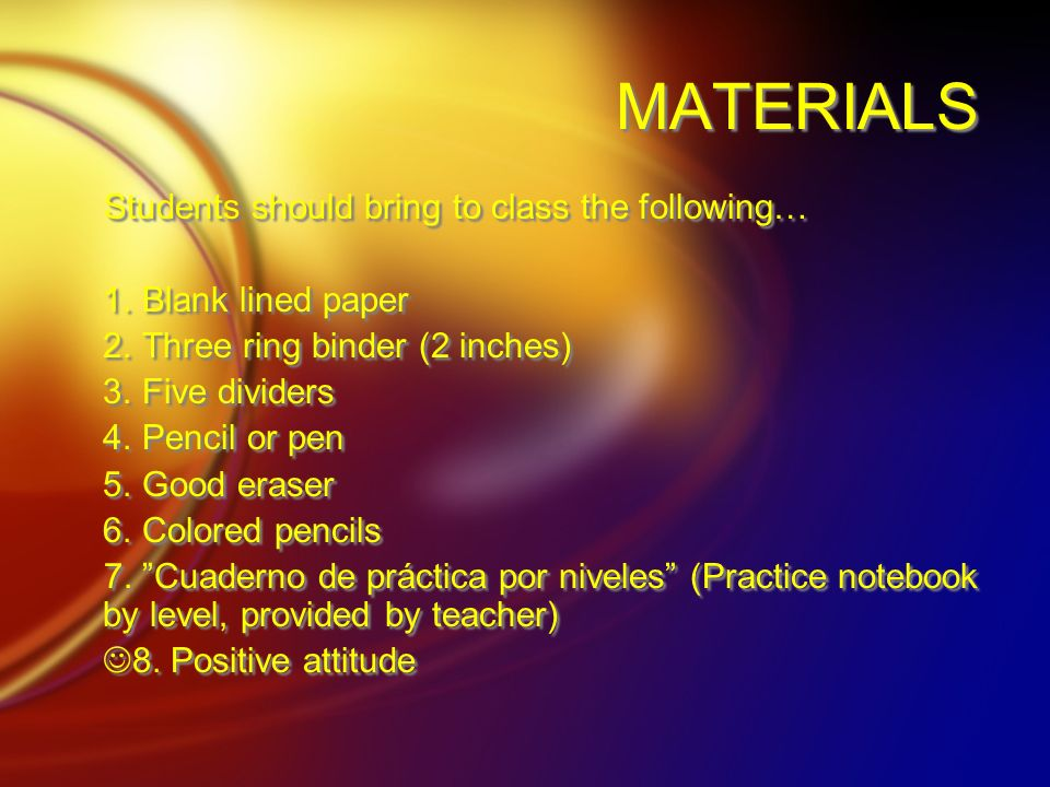 MATERIALS Students should bring to class the following…