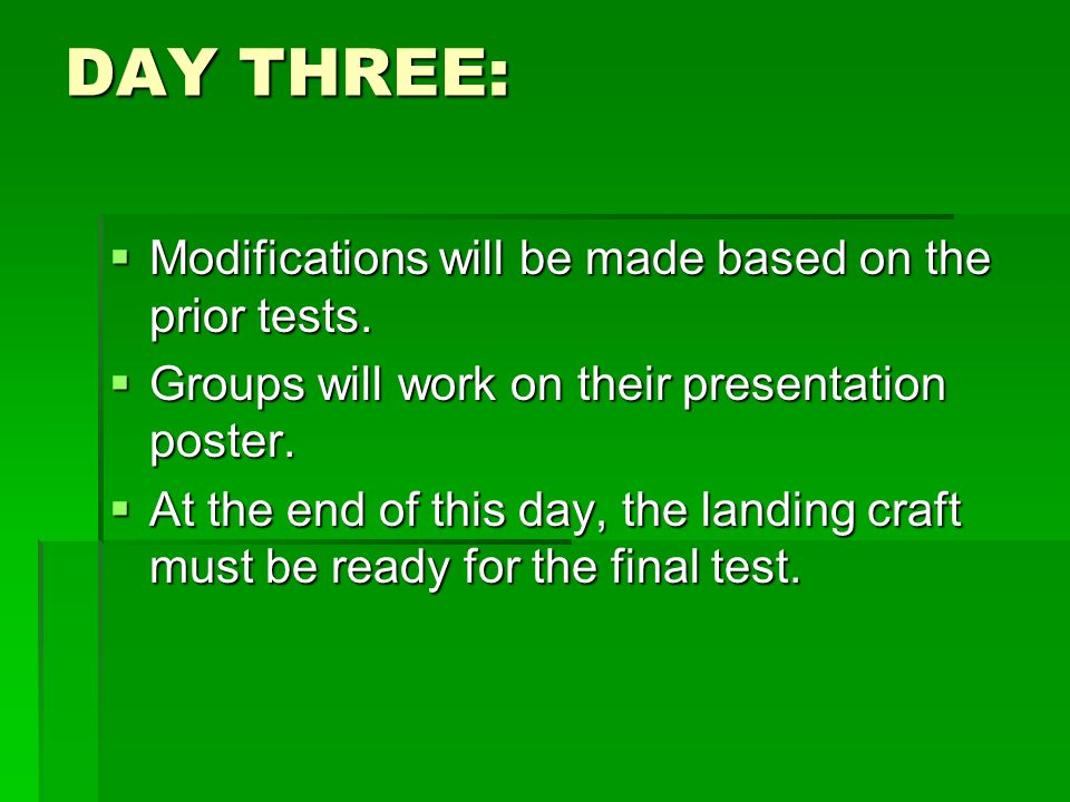 DAY THREE: Modifications will be made based on the prior tests.