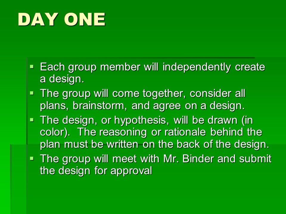 DAY ONE Each group member will independently create a design.