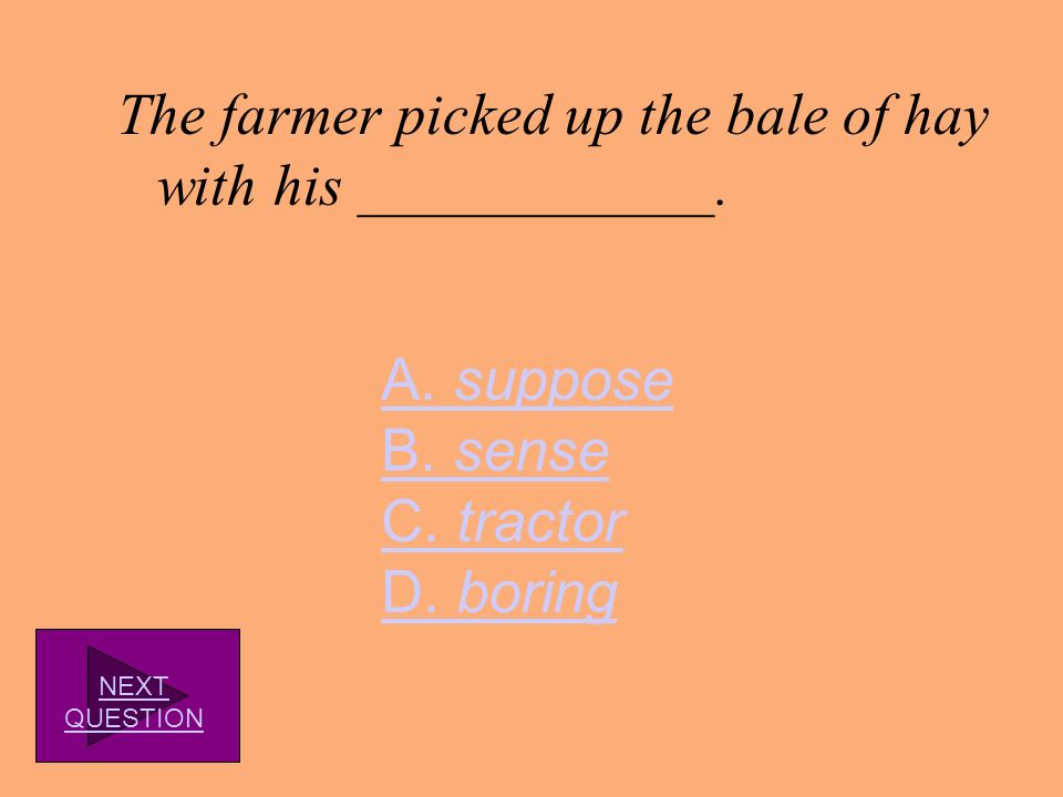 The farmer picked up the bale of hay with his ____________.
