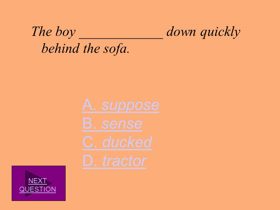 A. suppose B. sense C. ducked D. tractor