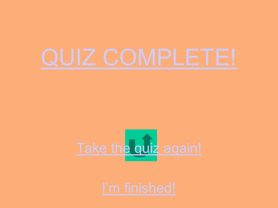 QUIZ COMPLETE! Take the quiz again! I'm finished!