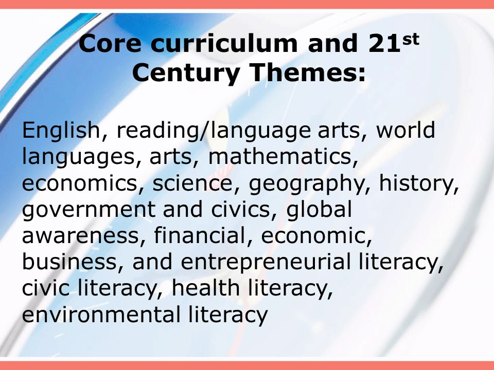 Core curriculum and 21st Century Themes:
