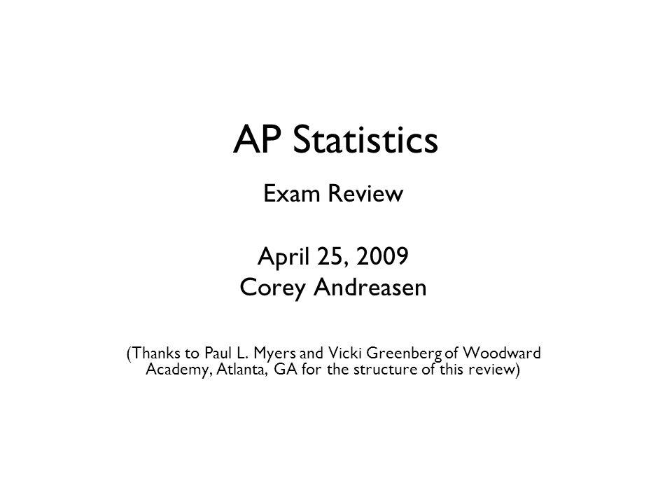 AP Statistics Exam Review April 25, 2009 Corey Andreasen