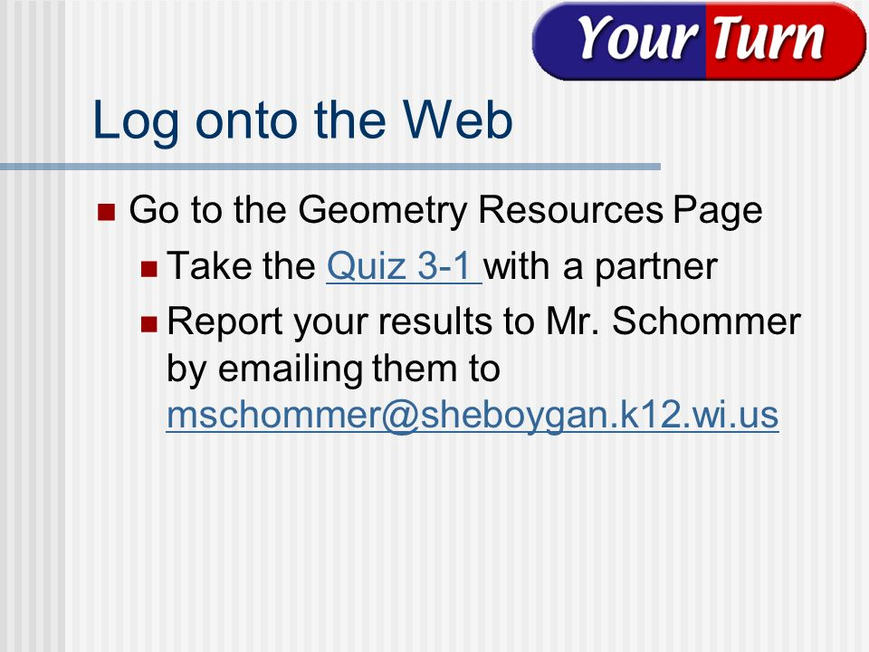 Log onto the Web Go to the Geometry Resources Page