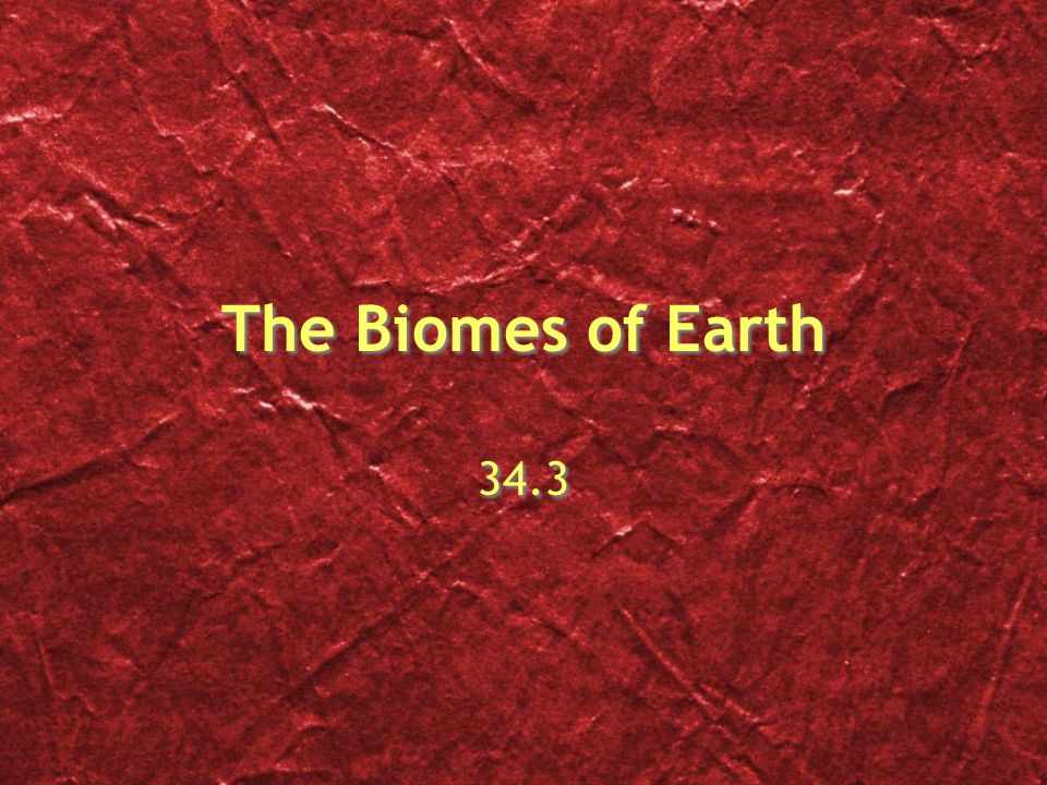 The Biomes of Earth 34.3