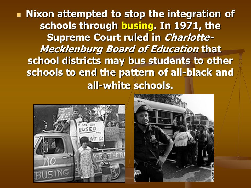 Nixon attempted to stop the integration of schools through busing