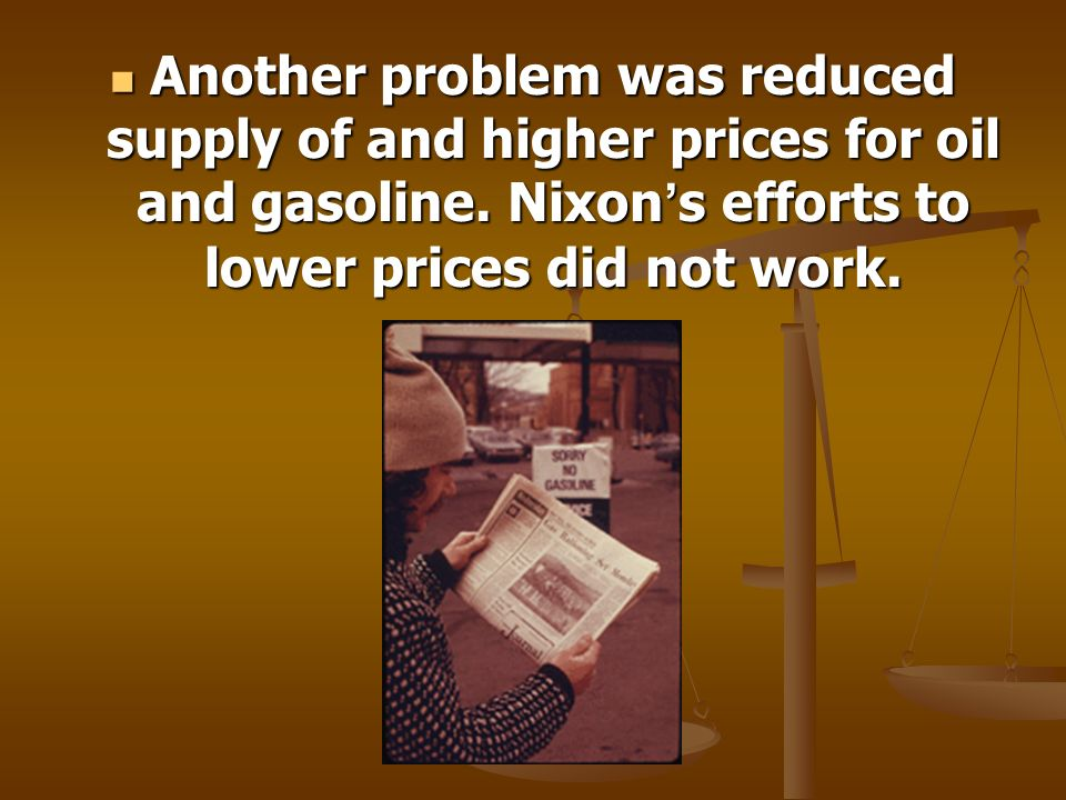Another problem was reduced supply of and higher prices for oil and gasoline.