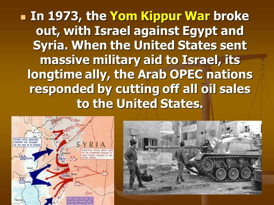 In 1973, the Yom Kippur War broke out, with Israel against Egypt and Syria.