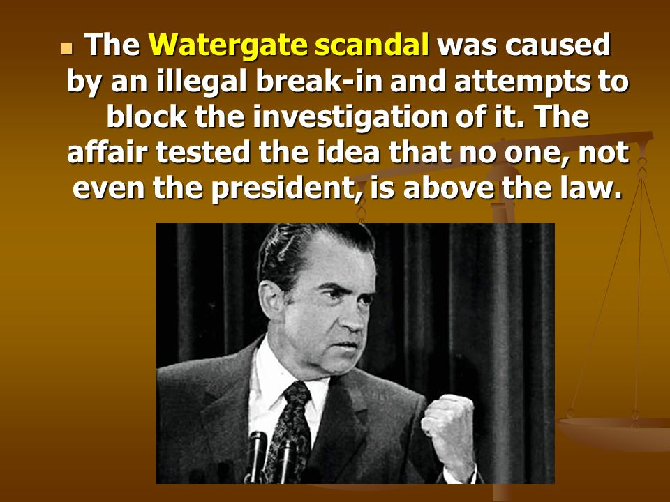 The Watergate scandal was caused by an illegal break-in and attempts to block the investigation of it.