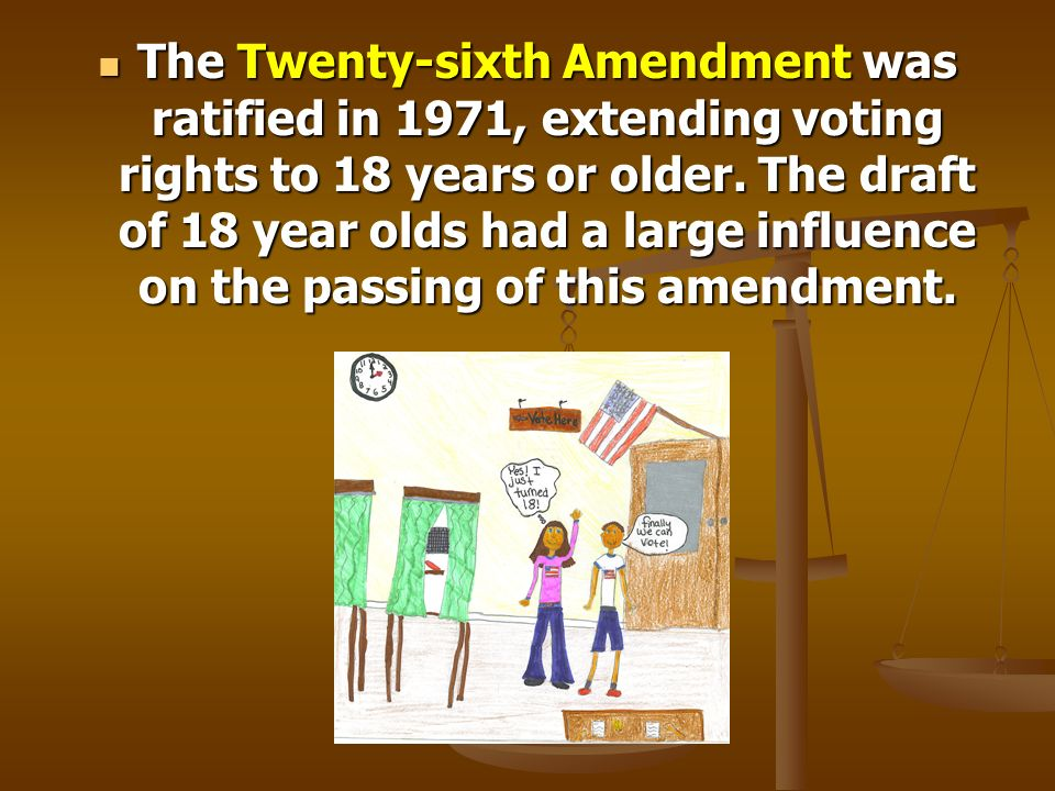 The Twenty-sixth Amendment was ratified in 1971, extending voting rights to 18 years or older.