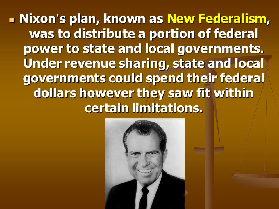 Nixon's plan, known as New Federalism, was to distribute a portion of federal power to state and local governments.
