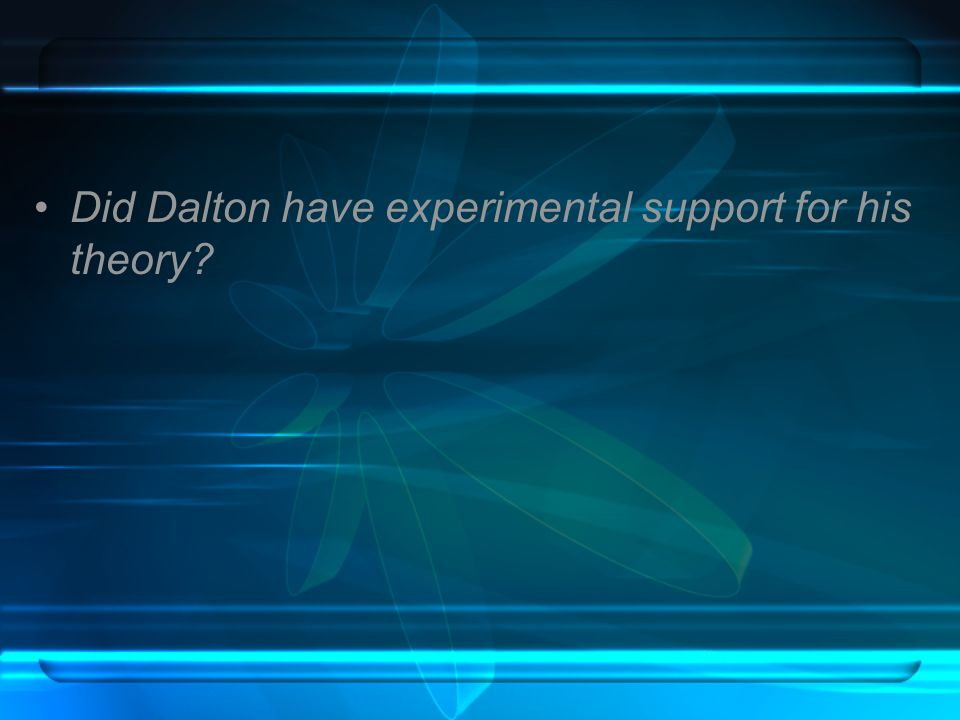 Did Dalton have experimental support for his theory