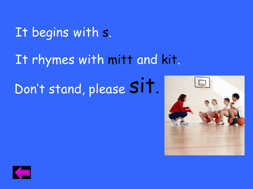 sit. It begins with s. It rhymes with mitt and kit.