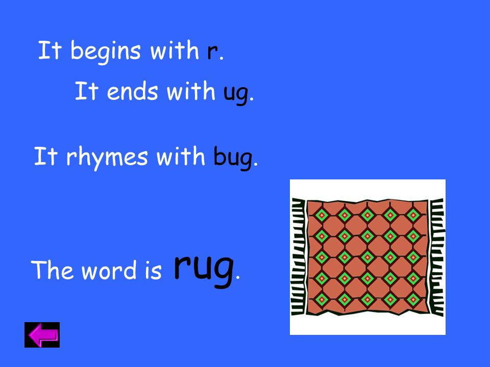 rug. It begins with r. It ends with ug. It rhymes with bug.